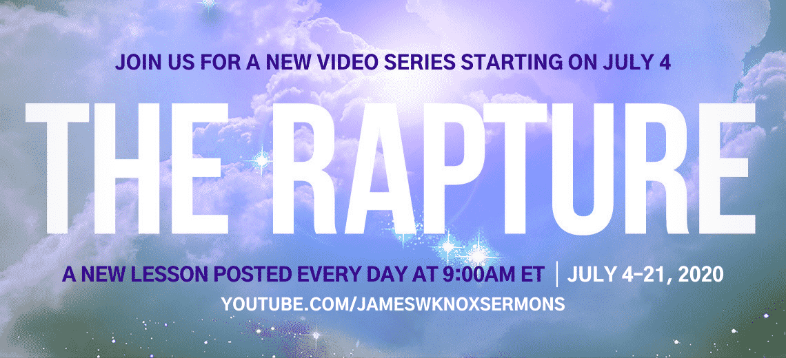 New video series - The Rapture starts July 4 9:00am ET on YouTube