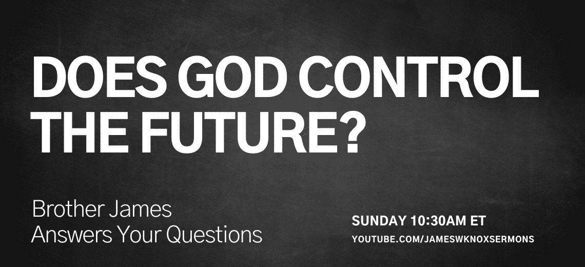 Sunday 10:30 AM ET on YouTube - Does God Control the Future?