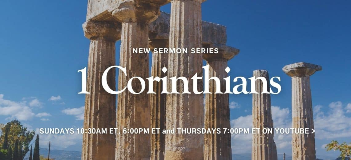 View the live-streamed sermon series on 1 Corinthians during our regular service times.