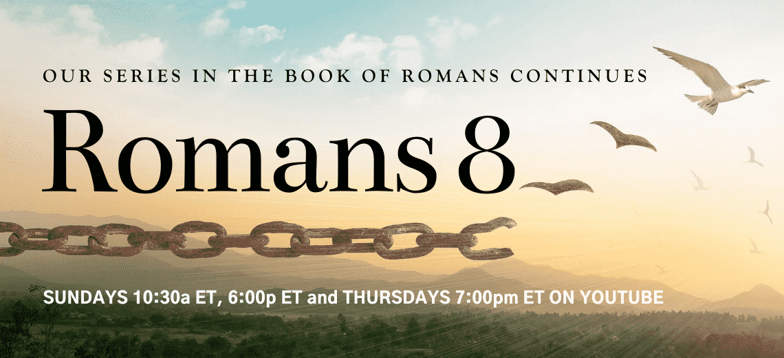 Join us at our regularly schedule services for the Romans 8 series on YouTube