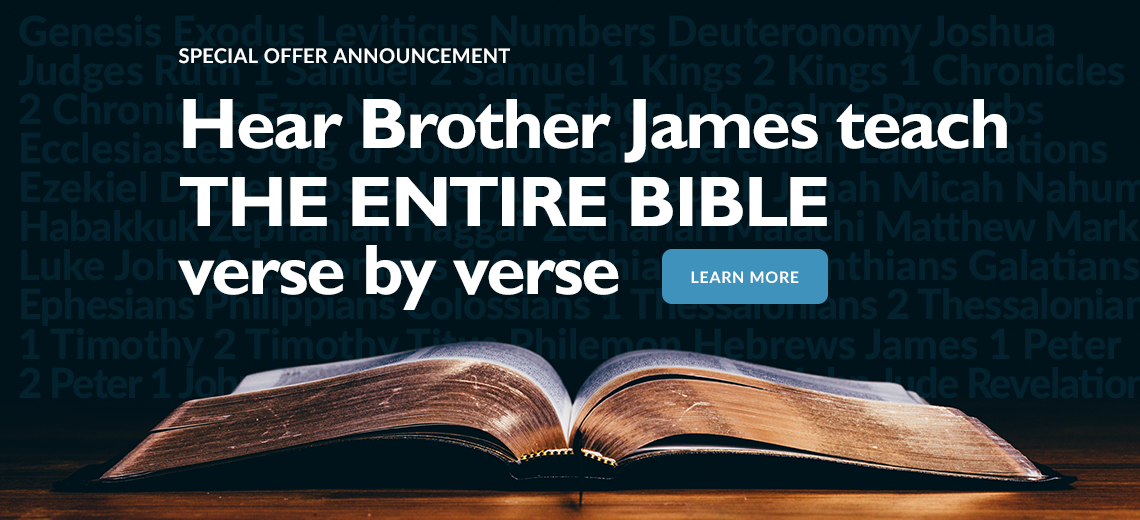 Hear Brother James teach the entire Bible verse by verse