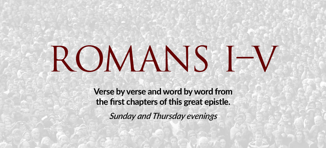 Romans 1-5 Sermon Series Sunday and Thursday Evenings