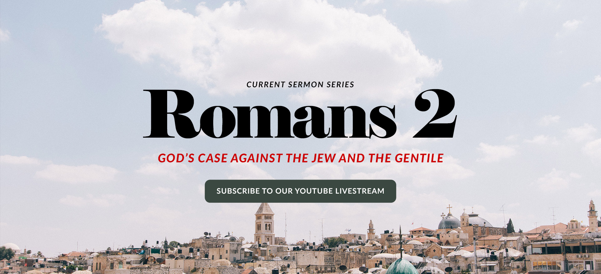 Current Sermon Series - Romans 2 - Subscribe to our YouTube Livestream