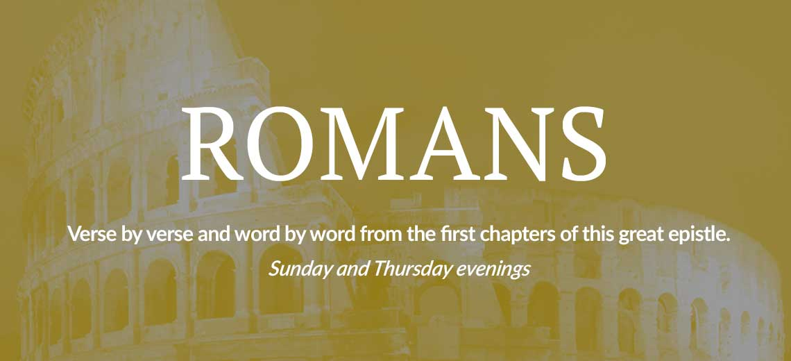 Romans Sermon Series Sunday and Thursday Evenings